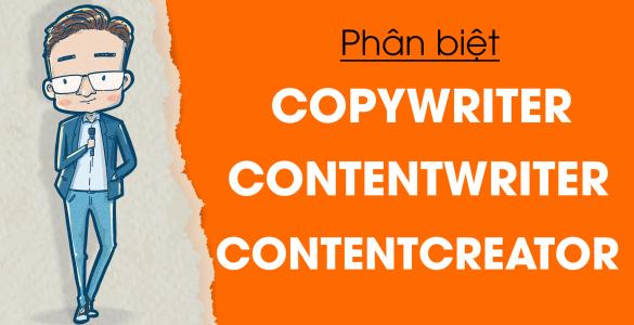 Phân biệt Contentwriter, Copywriter, Contentcreator